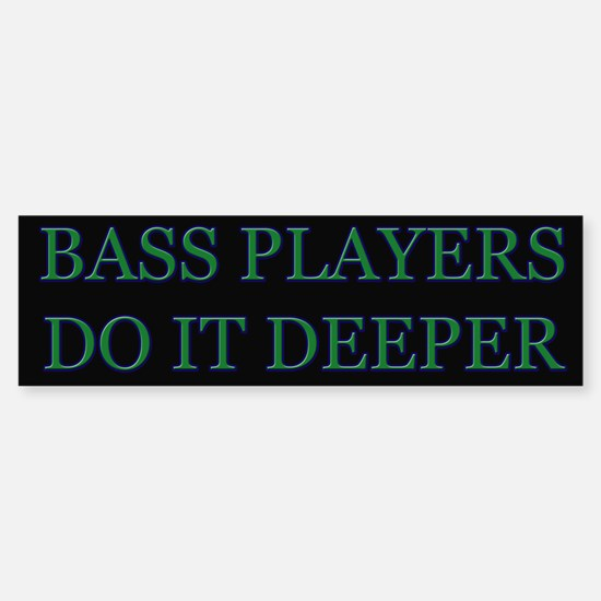 Bass Players Do It Deeper Bumper Bumper Bumper Sticker