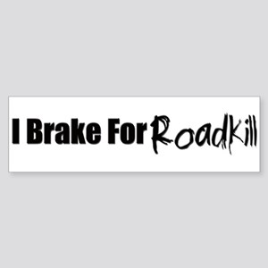 I Brake for Roadkill Bumper Sticker