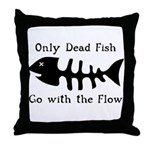 Only Dead Fish Throw Pillow