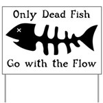 Only Dead Fish Yard Sign