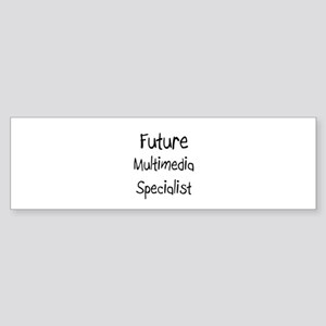 Future Multimedia Specialist Bumper Sticker