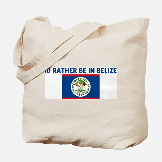 ID RATHER BE IN BELIZE Tote Bag