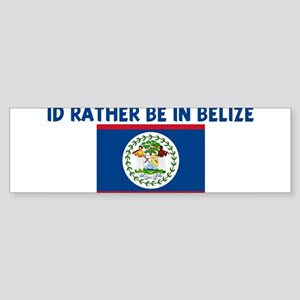 ID RATHER BE IN BELIZE Bumper Sticker