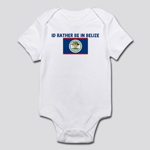ID RATHER BE IN BELIZE Infant Bodysuit