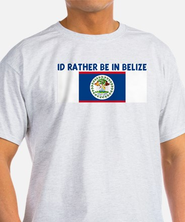 ID RATHER BE IN BELIZE T-Shirt