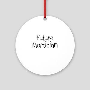 Future Mortician Ornament (Round)