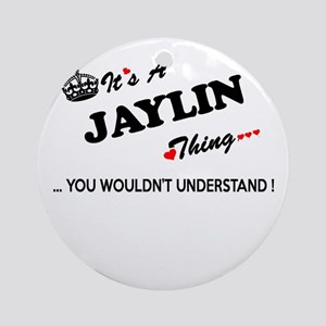 JAYLIN thing, you wouldn't understa Round Ornament