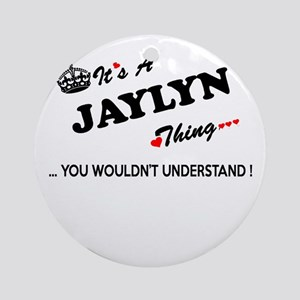 JAYLYN thing, you wouldn't understa Round Ornament