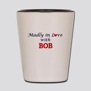 Madly in love with Bob Shot Glass