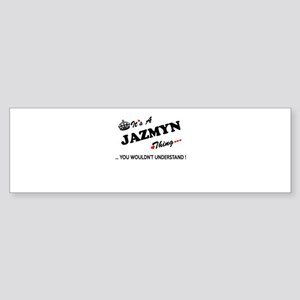 JAZMYN thing, you wouldn't understa Bumper Sticker