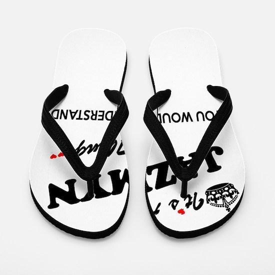 JAZMYN thing, you wouldn't understand Flip Flops