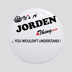 JORDEN thing, you wouldn't understa Round Ornament