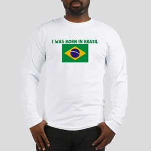 I WAS BORN IN BRAZIL Long Sleeve T-Shirt