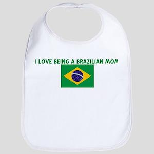 I LOVE BEING A BRAZILIAN MOM Bib