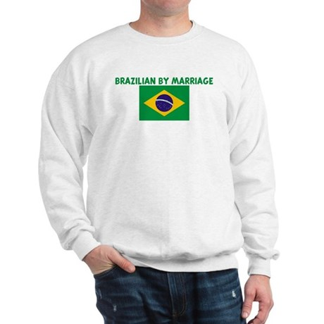 BRAZILIAN BY MARRIAGE Sweatshirt