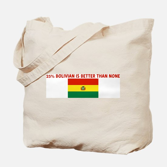 25 PERCENT BOLIVIAN IS BETTER Tote Bag