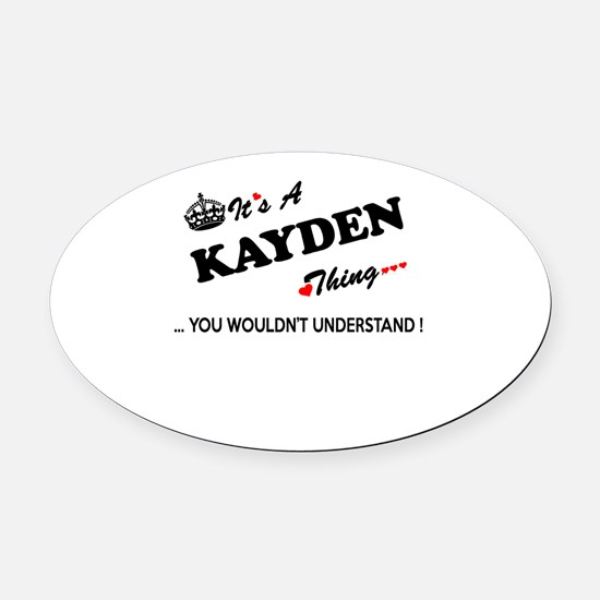 KAYDEN thing, you wouldn't underst Oval Car Magnet