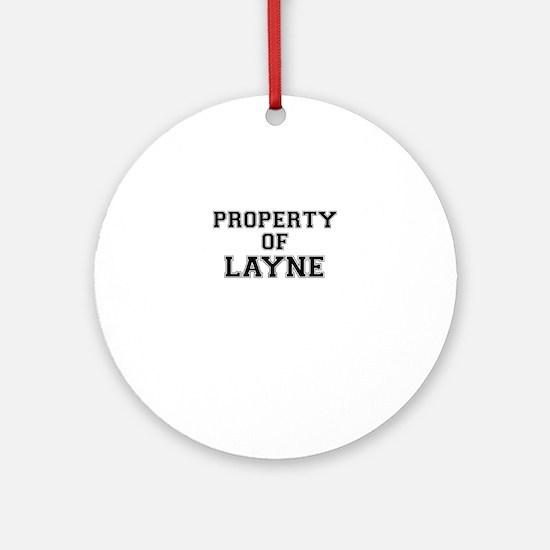 Property of LAYNE Round Ornament