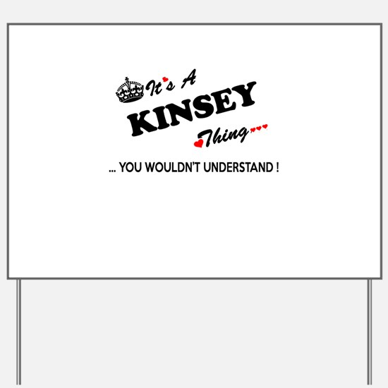 KINSEY thing, you wouldn't understand Yard Sign