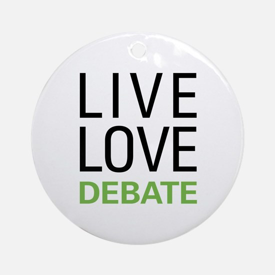 Live Love Debate Ornament (Round)