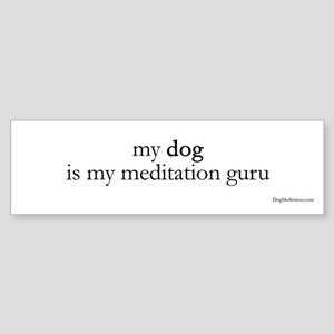 My Dog is My Meditation Guru Bumper Sticker