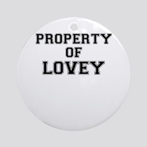 Property of LOVEY Round Ornament