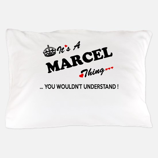 MARCEL thing, you wouldn't understand Pillow Case