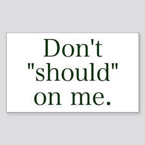 Don't Should on Me Rectangle Sticker