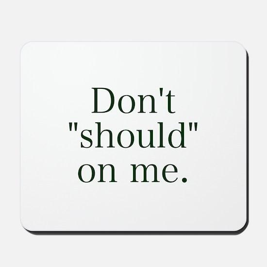 Don't Should on Me Mousepad