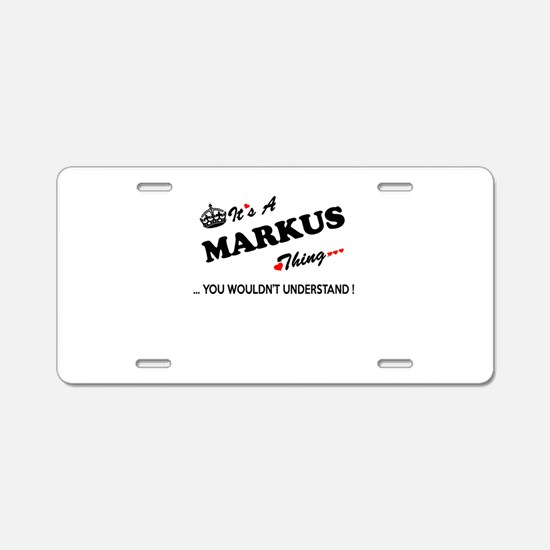 MARKUS thing, you wouldn't Aluminum License Plate