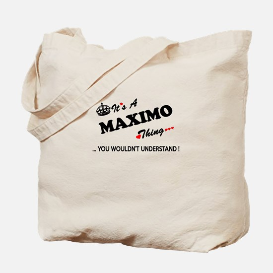 MAXIMO thing, you wouldn't understand Tote Bag