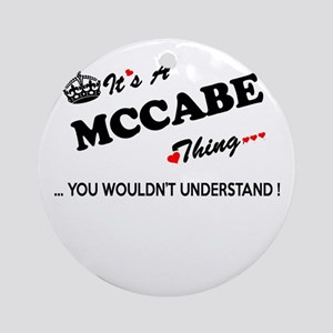 MCCABE thing, you wouldn't understa Round Ornament
