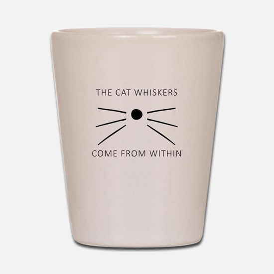 The Cat Whiskers Come From Within Shot Glass