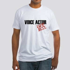 Off Duty Voice Actor Fitted T-Shirt