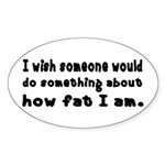 Something about how fat I am Sticker (Oval)