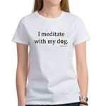 I Meditate with My Dog Women's T-Shirt
