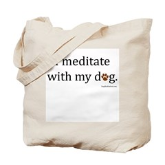 I Meditate with My Dog Tote Bag
