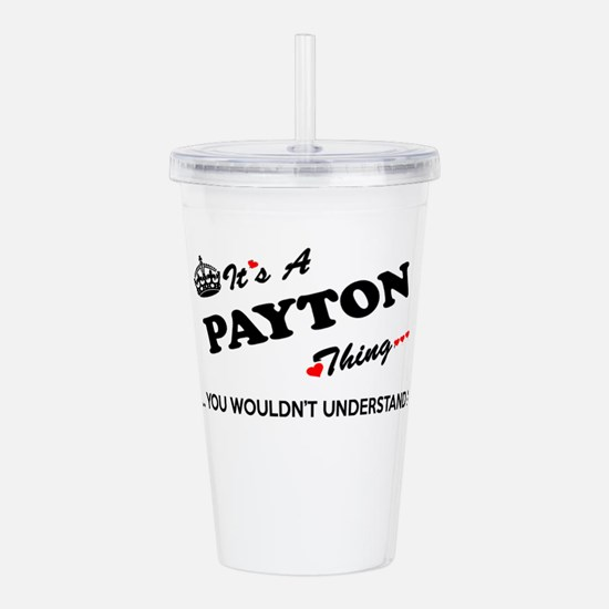 PAYTON thing, you woul Acrylic Double-wall Tumbler
