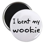 I bent my wookie Magnet