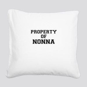 Property of NONNA Square Canvas Pillow