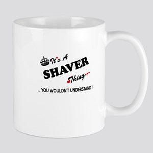 SHAVER thing, you wouldn't understand Mugs
