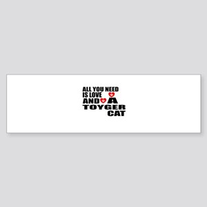 All You Need Is Love Toyger Cat D Sticker (Bumper)