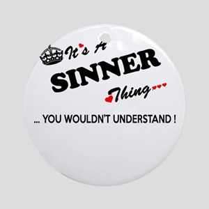 SINNER thing, you wouldn't understa Round Ornament