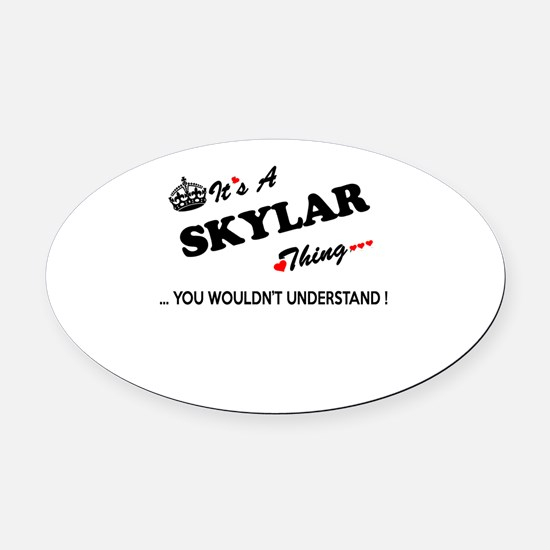 SKYLAR thing, you wouldn't underst Oval Car Magnet