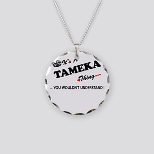 TAMEKA thing, you wouldn't u Necklace Circle Charm