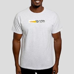 Come On Baby, Light My Fire Light T-Shirt