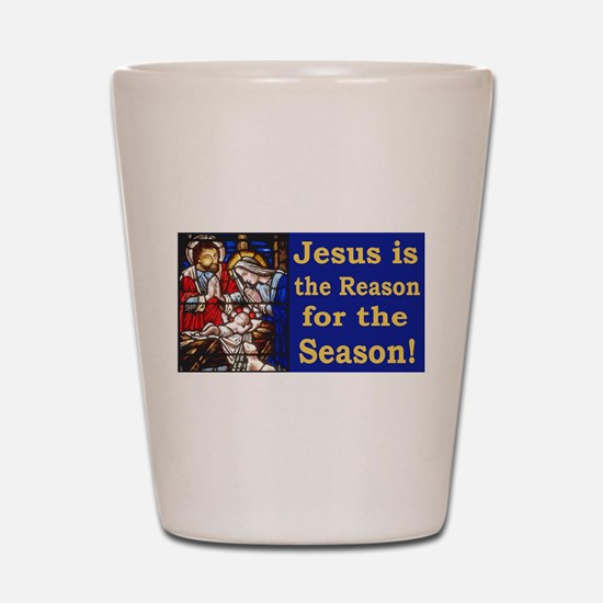 Jesus is the reason for the season stai Shot Glass