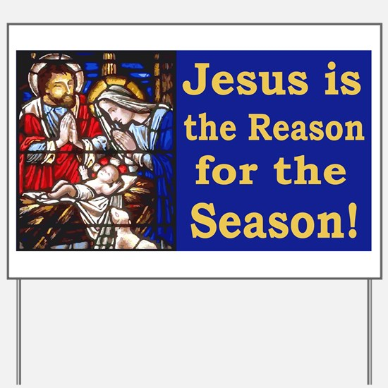 Jesus is the reason for the season stain Yard Sign