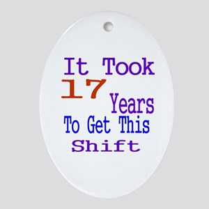 It Took 17 Years Birthday Designs Oval Ornament