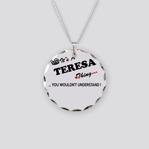 TERESA thing, you wouldn't u Necklace Circle Charm